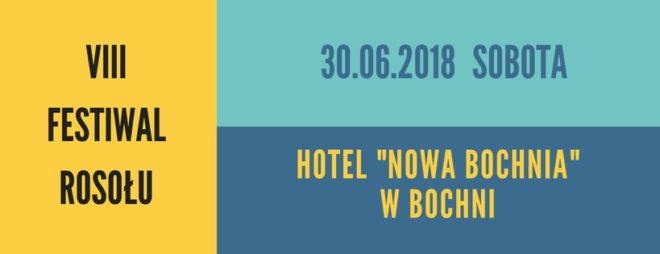 VIII Festiwal Rosołu 30 czerwca 2018 r. (sobota) w Hotelu Nowa Bochnia w Bochni