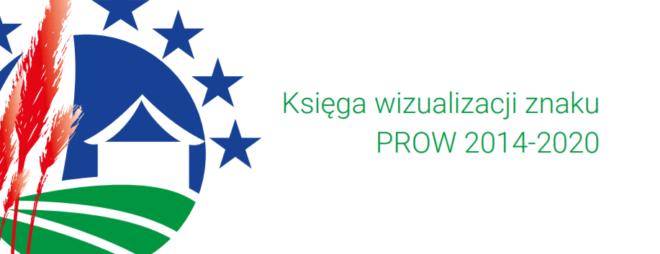 INFORMACYJNE OBOWIĄZKI BENEFICJENTA I GRANTOBIORCY – KSIĘGA WIZUALIZACJI ZNAKU PROW 2014-2020