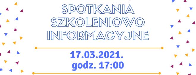 ZAPRASZAMY NA SPOTKANIe SZKOLENIOWO- INFORMACYJNE-  17.03.2021